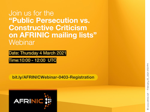 "Participate in AFRINIC's webinar on ""Public Persecution vs. Constructive Criticism on AFRINIC mailing lists"""